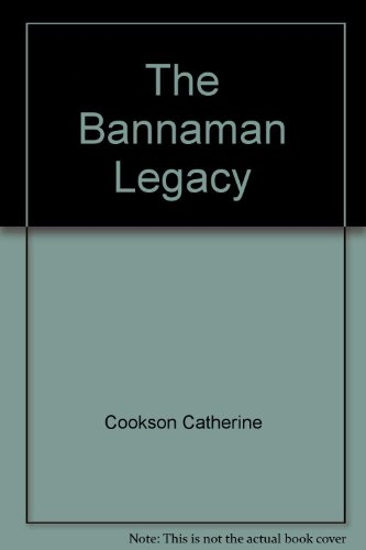 The Bannaman Legacy: Catherine Cookson
