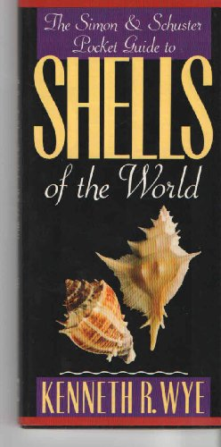 Simon and Schuster Pocket Guide to Shells of the World: Wye, Kenneth R.