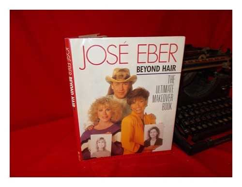 9780671683016: Jose Eber Beyond Hair: The Ultimate Makeover Book
