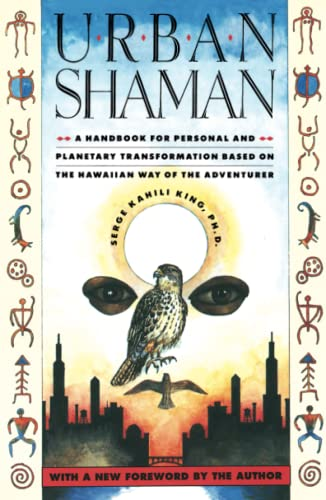 Urban Shaman: A Handbook For Personal And Planetary Transformation Based On The Hawaiian Way Of T...