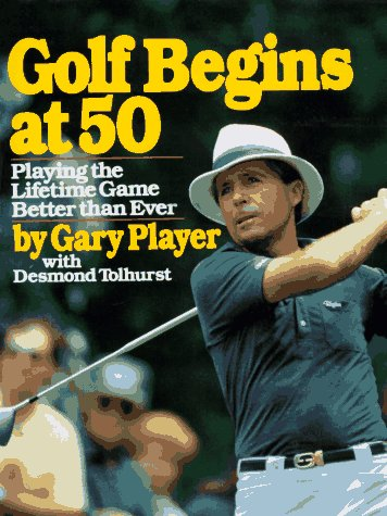 Golf Begins at 50 (0671683195) by Gary Player