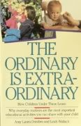 The Ordinary Is Extraordinary: How Children Under Three Learn: Amy Laura Dombro