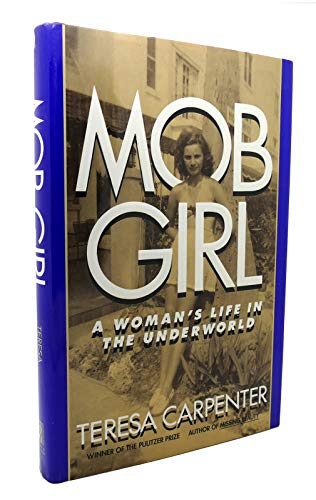 Mob Girl: A Woman's Life in the Underworld: Carpenter, Teresa