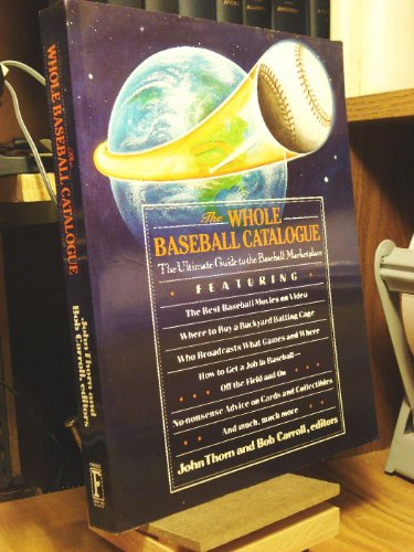 The Whole Baseball Catalogue (Baseball Ink Book): Carroll, Bob; Thorn, John