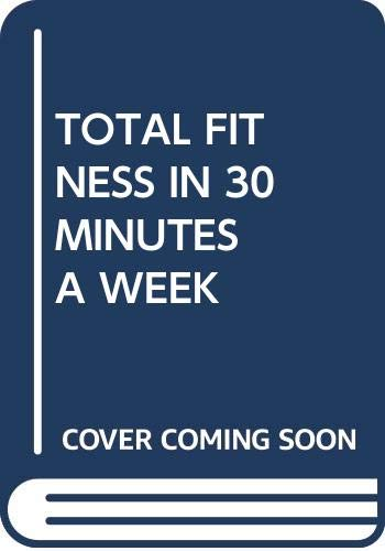 Total Fitness in 30 Minutes a Week (0671683497) by Laurence E. Morehouse; Leonard Gross