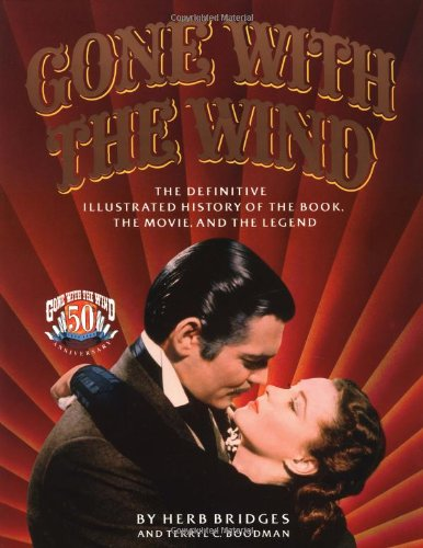 GONE WITH THE WIND: THE DEFINITIVE ILLUSTRATED HISTORY OF THE BOOK,: Bridges, Herb