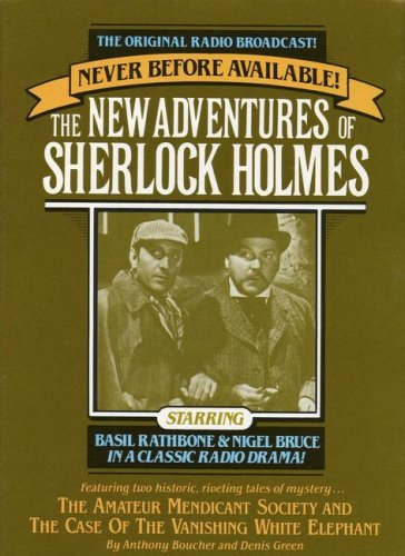 The New Adventures of Sherlock Holmes. The Amateur Mendicant Society (4/2/45)/The Case of the Van...