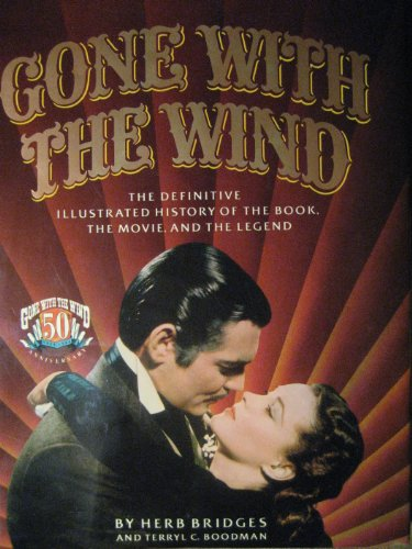 Gone With The Wind: The Definitive Illustrated History of the Book, the Movie, and the Legend: Herb...