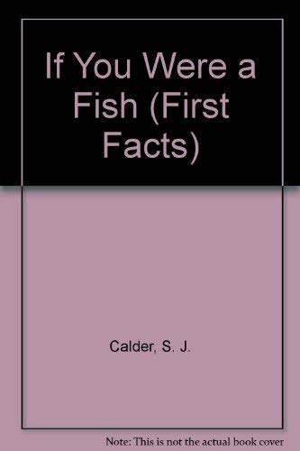 If You Were a Fish (First Facts) (0671685961) by S. J. Calder; Cornelius Van Wright