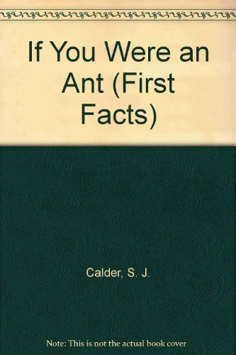 If You Were an Ant (First Facts) (067168597X) by S. J. Calder