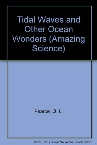 Tidal Waves and Other Ocean Wonders (Amazing Science) (067168647X) by Pearce, Q. L.