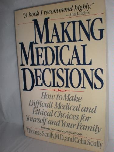 Making Medical Decisions: How to Make Difficult Medical and Ethical Choices for Yourself and Your ...
