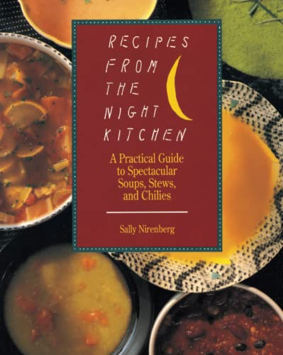 RECIPES FROM THE NIGHT KITCHEN a Practical Guide to Spectacular Soups, Stews, and Chillies