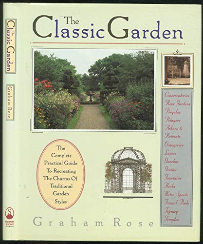THE CLASSIC GARDEN the Complete Practical Guide to Recreating the Charms of Traditional Garden St...