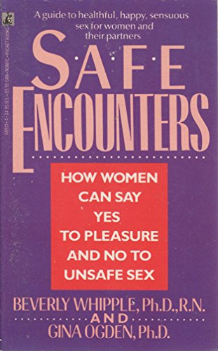 Safe Encounters: How Women Can Say Yes to Pleasure: Whipple, Beverly; Ogden, Gina
