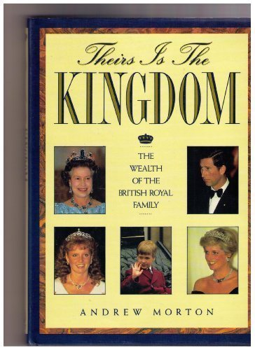 9780671690021: Theirs Is the Kingdom: The Wealth of the British Royal Family