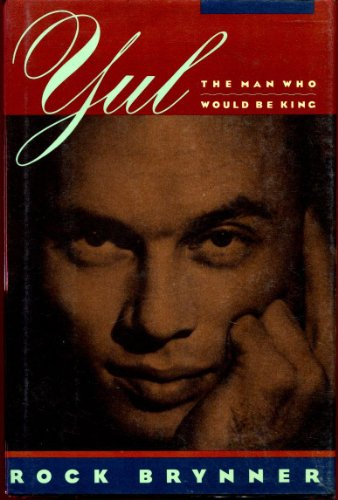 Yul: The Man Who Would Be King A Memoir of Father and Son: Brynner, Rock