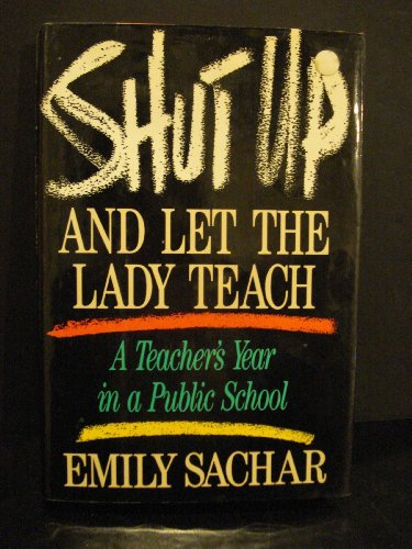9780671690342: Shut Up and Let the Lady Teach: A Teacher's Year in a Public School