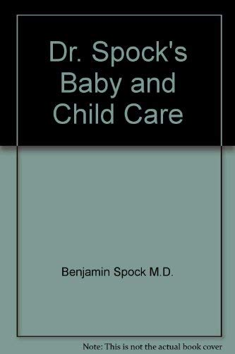 Dr. Spock's Baby and Child Care: Benjamin Spock M.D.