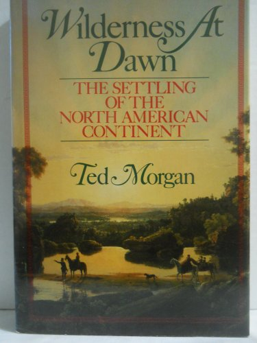 9780671690885: Wilderness At Dawn: The Settling of the North American Continent