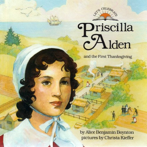 Priscilla Alden and the Story of the First Thanksgiving (Let's Celebrate Series): Boynton, ...