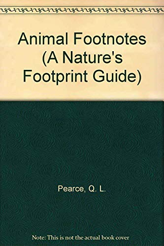 Animal Footnotes (A Nature's Footprint Guide): Pearce, Q. L.