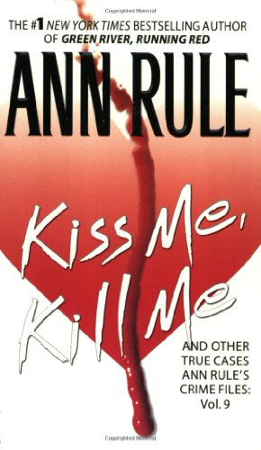 Kiss Me, Kill Me: Ann Rule's Crime Files Vol. 9 (9780671691394) by Ann Rule