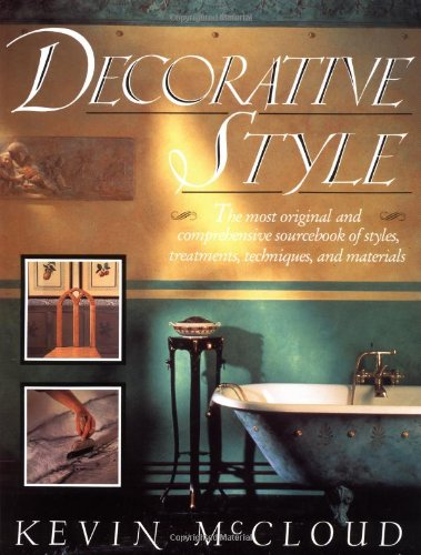 Decorative Style: The Most Original and Comprehensive Sourcebook of Styles, Treatments, Technique...