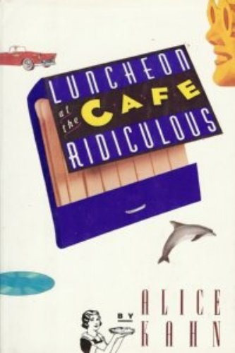 Luncheon at the Cafe Ridiculous: Alice Kahn