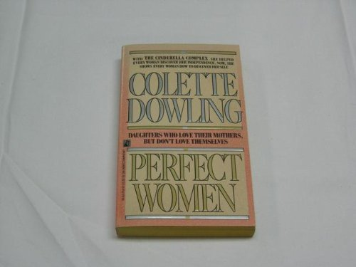 Perfect Women: Daughters Who Love Their Mothers but Don't Love Themselves: Dowling
