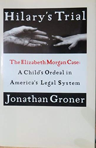 Hilary's Trial: The Elizabeth Morgan Case : A Child's Ordeal in America's Legal ...