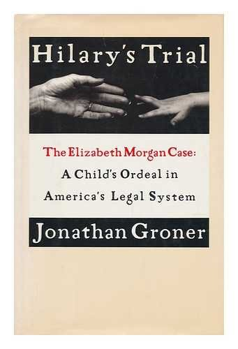 Hilary's Trial: the Elizabeth Morgan Case : a Child's Ordeal in America's Legal System