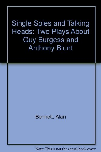 Single Spies and Talking Heads: Two Plays: Bennett, Alan