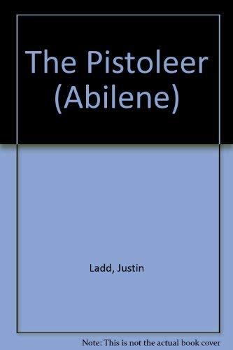 The Pistoleer ( Abilene #13): Justin Ladd