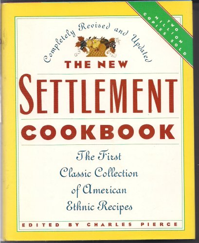 The New Settlement Cookbook: First Classic Collection of American Ethnic Recipes: Charles Pierce
