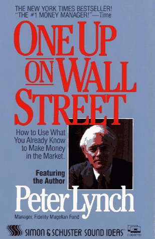 One Up On Wall Street: How To Use What You Already Know To Make Money In The Market (0671693409) by Peter Lynch