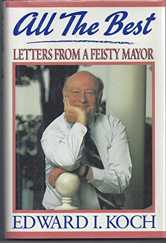 All the Best: Letters from a Feisty: Ed Koch, Leland