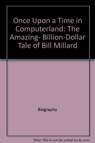 9780671693923: Once Upon a Time in Computerland: The Amazing, Billion-Dollar Tale of Bill Millard