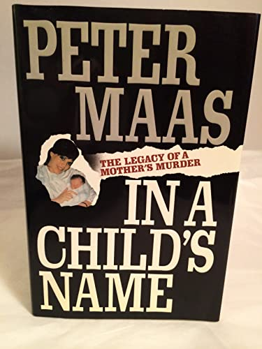 In a Child's Name: The Legacy of a Mother's Murder (9780671694166) by Peter Maas
