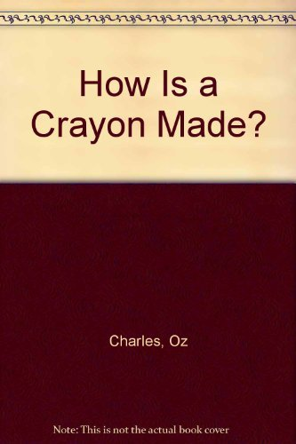How Is a Crayon Made?: Charles