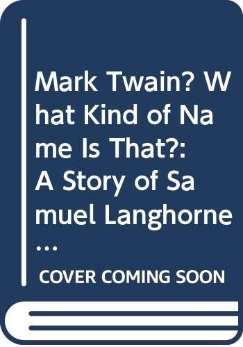 Mark Twain? What Kind of Name Is That?: A Story of Samuel Langhorne Clemens (0671694391) by Quackenbush, Robert M.