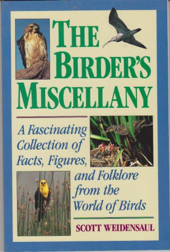 The Birder's Miscellany: A Fascinating Collection of Facts, Figures, and Folklore from the World ...