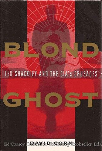 Blond Ghost: Ted Shackley and the CIA's Crusades: Corn, David