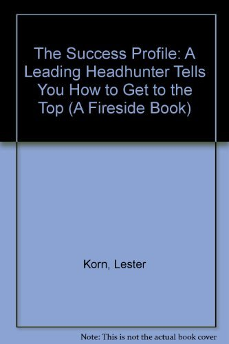 9780671695286: The Success Profile: A Leading Headhunter Tells You How to Get to the Top (A Fireside Book)
