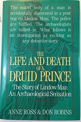 THE LIFE AND DEATH OF A DRUID PRINCE: The Story of Lindow Man, and Archaeological Sensation