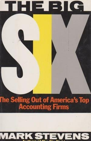 The big six: The selling out of America's top accounting firms: Stevens, Mark