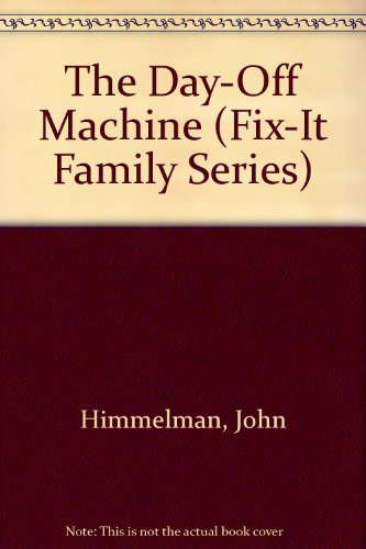 The Day-Off Machine (Fix-It Family Series): John Himmelman