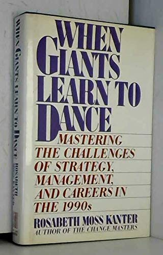9780671696993: When Giants Learn to Dance: Managing the Challenges of Strategy, Management and Careers in the 1990's