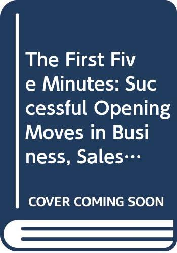 9780671697044: First Five Minutes: The Successful Opening Moves in Business Sales and Interviews