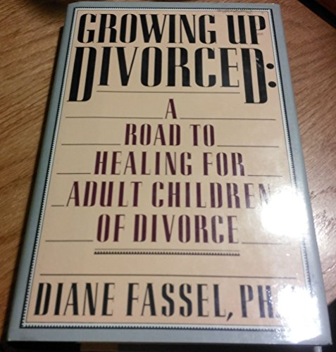 Growing Up Divorced: A Road to Healing for Adult Children of Divorce: Fassel, Diane
